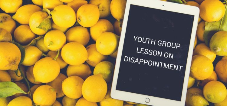 YOUTH GROUP LESSON ON DISAPPOINTMENT